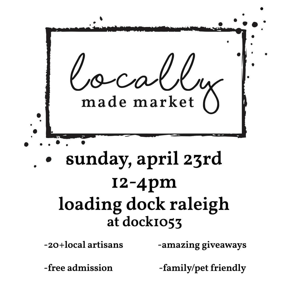 Locally Made Market at Dock 1053 / Loading Dock Raleigh